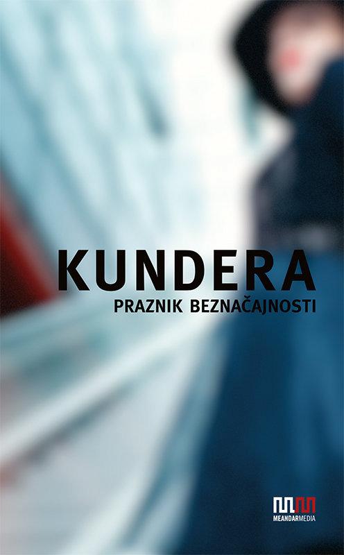 Milan Kundera - Praznik beznačajnosti